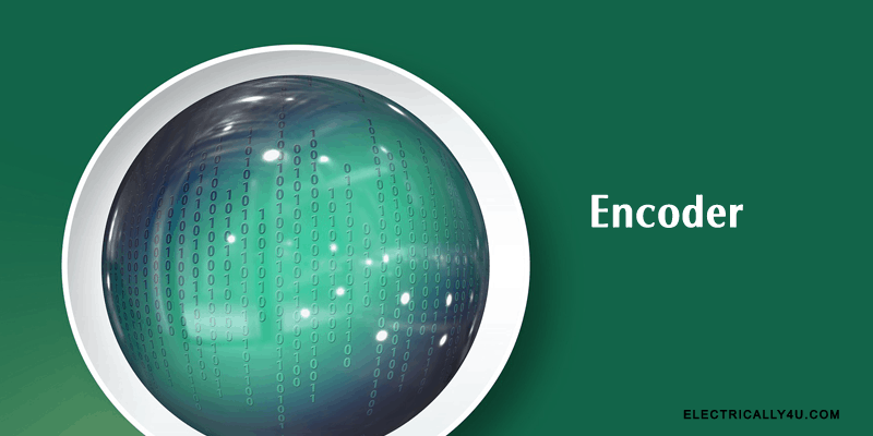 What is Encoder? Operation of Binary encoder and Priority encoder