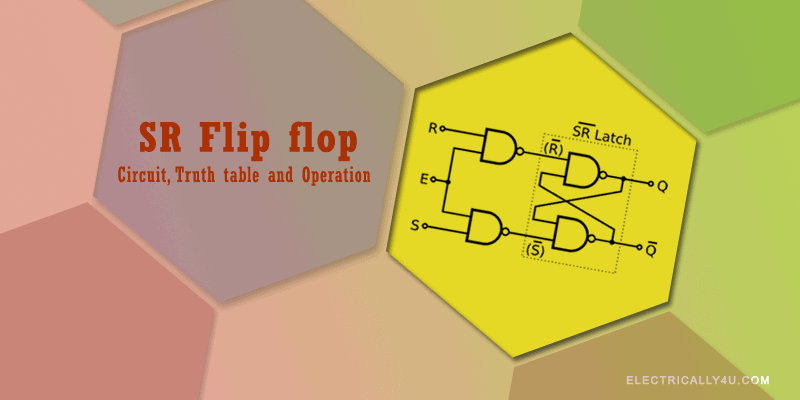 SR Flip flop – Circuit, truth table and operation