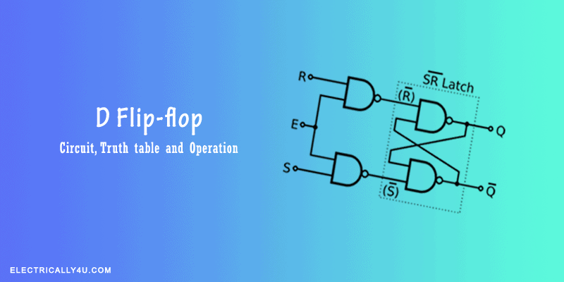 What is D flip-flop? Circuit, truth table and operation.
