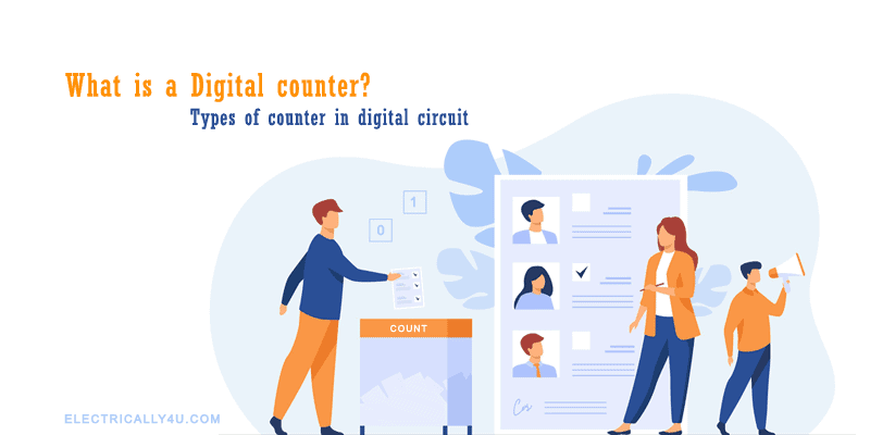 What is a Digital counter? Types of counter in digital circuit
